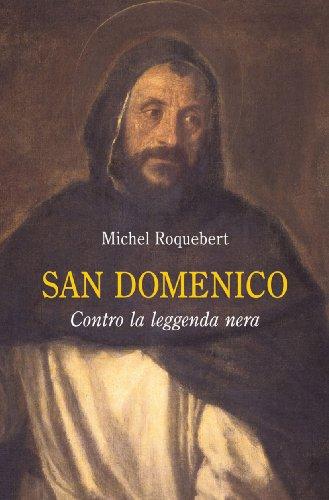 San Domenico. Contro la leggenda nera: Michel Roquebert
