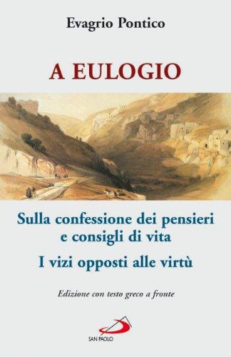 A Eulogio. Sulla confessione dei pensieri e consigli di vita-A Eulogio. I vizi opposti alle virtù. Testo greco a fronte - Evagrio Pontico
