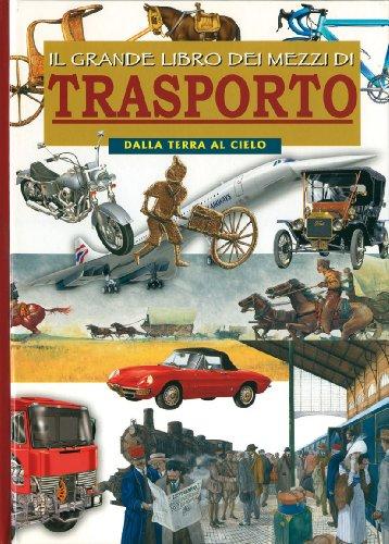 9788821558986: Il grande libro dei mezzi di trasporto. Dalla terra al cielo