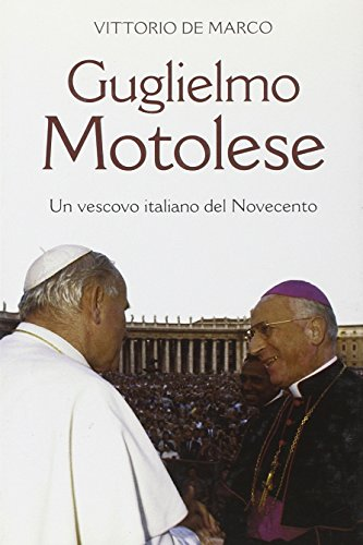 Guglielmo Motolese. Un vescovo italiano del Novecento.: De Marco,Vittorio.