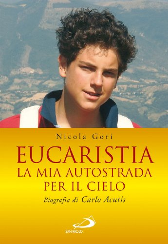 9788821560385: Eucaristia. La mia autostrada per il cielo. Biografia di Carlo Acutis