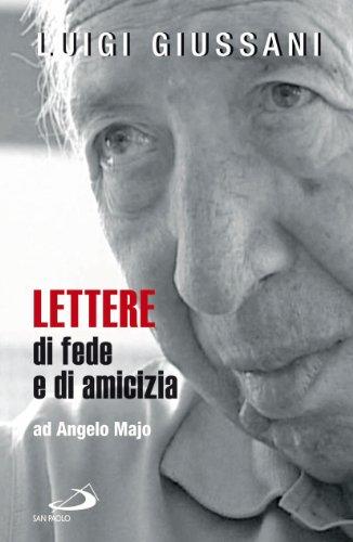 Lettere di fede e di amicizia ad: Luigi Giussani