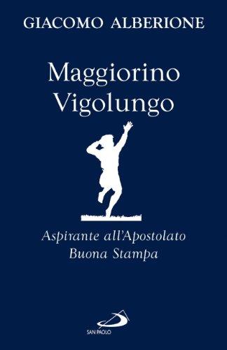 9788821563218: Maggiorino Vigolungo. Aspirante all'Apostolato Buona Stampa