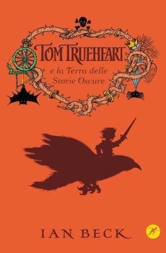 9788821565557: Tom Trueheart e la terra delle storie oscure