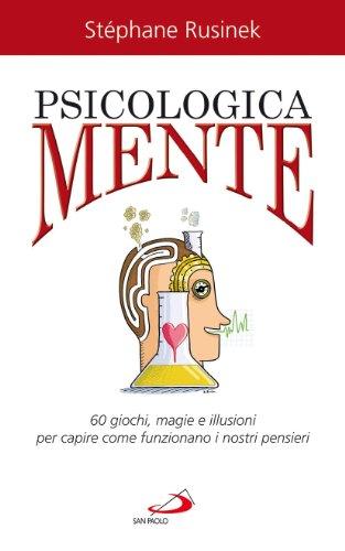 9788821567858: PsicologicaMente. 60 giochi, magie e illusioni per capire come funzionano i nostri pensieri