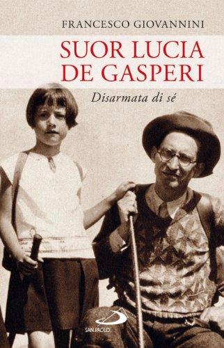 9788821573248: Suor Lucia De Gasperi. Disarmata di sé