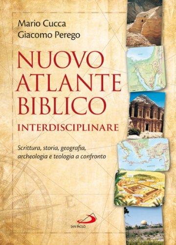 Nuovo atlante biblico interdisciplinare. Scrittura, storia, geografia, archeologia e teologia a ...