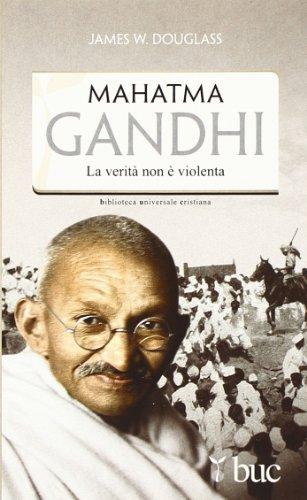 Mahatma Gandhi. Il suo ultimo esperimento con: James W. Douglass