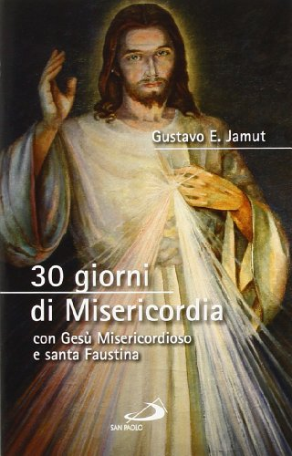 30 giorni di misericordia con Gesù misericordioso: Gustavo E. Jamut
