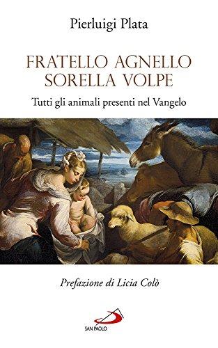 9788821596834: Fratello Agnello Sorella Volpe. Tutti gli animali presenti nel Vangelo (Fame e sete della parola)