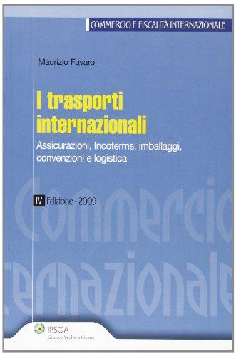 9788821730245: I trasporti internazionali. Assicurazioni, incoterms, imballaggi, convenzioni e logistica
