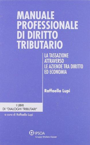 9788821735639: Manuale professionale di diritto tributario. La tassazione attraverso le aziende tra diritto ed economia