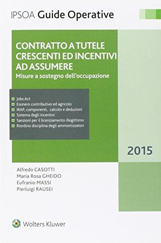 Contratto a tutela crescenti ed incentivi ad assumere. Misure a sostegno dell'occupazione.: ...