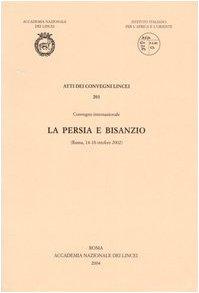 La Persia e Bisanzio, (Roma, 14 -: Atti dei Convegni
