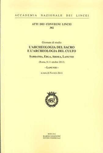 Giornate di Studio. L Archeologia del Sacro e l Archeologia del Culto. Sabratha, Ebla, Ardea, ...