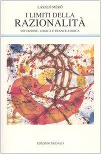 9788822002259: I limiti della razionalità. Intuizione, logica e trance-logica (La scienza nuova)