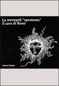 9788822008183: La metropoli spontanea. Il caso di Roma