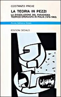 9788822038050: La teoria in pezzi: La dissoluzione del paradigma teorico operaista in Italia, 1976-1983 (Piccola biblioteca Dedalo) (Italian Edition)