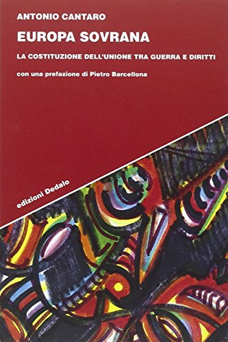 Europa sovrana. La costituzione dell'unione tra guerra e diritti.: Cantaro, Antonio.