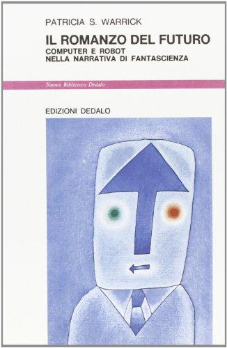 9788822060334: Il romanzo del futuro. Computer e robot nella narrativa di fantascienza