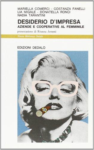 Desiderio d'impresa. Aziende e cooperative al femminile.: Comerci,Mariella. Fanelli,Costanza. ...