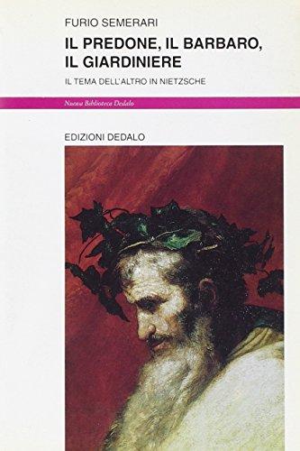Il predone, il barbaro, il giardiniere. Il tema dell'altro in Nietzsche.: Semerari,Furio.
