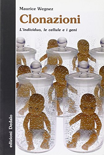 Clonazioni.L'individuo,le cellule e i geni.: Wegnez,Maurice.
