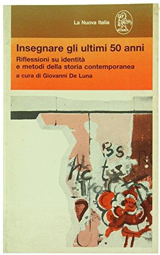 Insegnare gli ultimi 50 anni. Riflessioni su identità e metodi della storia contemporanea.: ...