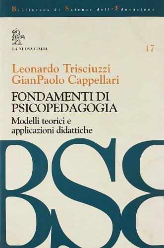 Fondamenti di psicopedagogia. Modelli teorici e applicazioni: Leonardo Trisciuzzi; G.