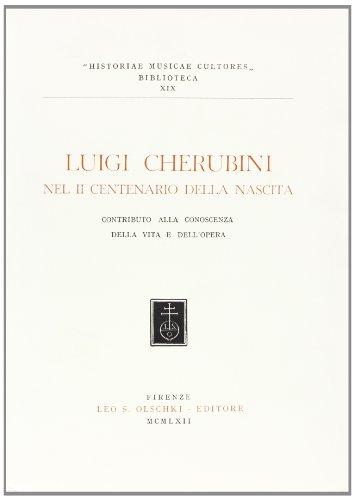 LUIGI CHERUBINI NEL II CENTENARIO DELLA NASCITA. Contributo alla conoscenza della vita e dell'...