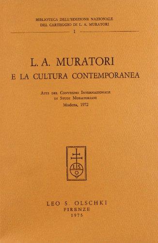 L.A.MURATORI E LA CULTURA CONTEMPORANEA. Atti del Convegno Internazionale di Studi Muratoriani (...