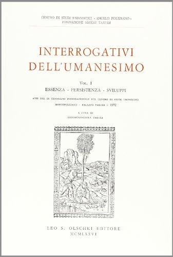 Interrogativi dell'Umanesimo. Vol. I: Essenza, Persistenza, Sviluppi.: Atti del IX Convegno ...