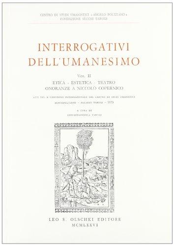 Interrogativi dell'Umanesimo. Vol. II: Etica, Estetica, Teatro. Onoranze a Niccolò ...