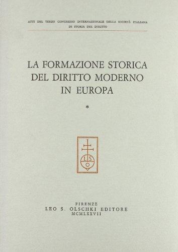 LA FORMAZIONE STORICA DEL DIRITTO MODERNO IN EUROPA. Atti del III Congresso Internazionale della ...