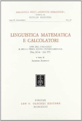 LINGUISTICA MATEMATICA E CALCOLATORI. Atti del Convegno e della prima Scuola Internazionale (Pisa ...