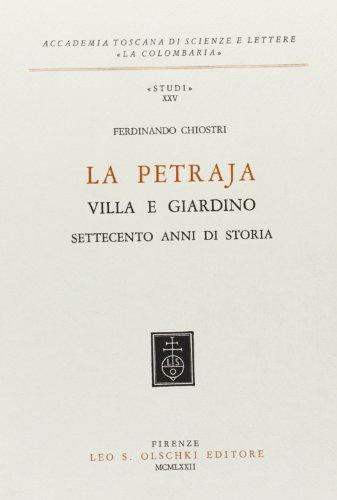 LA PETRAJA. Villa e giardino. 700 anni di storia.: CHIOSTRI Ferdinando.