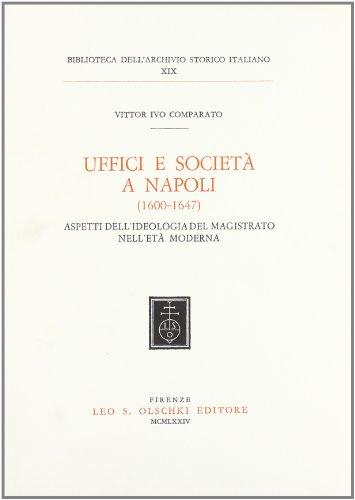 UFFICI E SOCIETA' A NAPOLI (1600-1647). Aspetti dell'ideologia del Magistrato nell'...