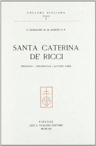 SANTA CATERINA DE' RICCI. Cronache - Diplomatica - Lettere varie.: Di AGRESTI Guglielmo M.