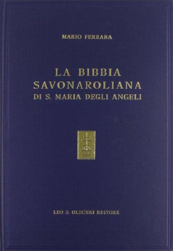 LA BIBBIA SAVONAROLIANA DI S.MARIA DEGLI ANGELI. L'unica Bibbia con postille autografe del ...