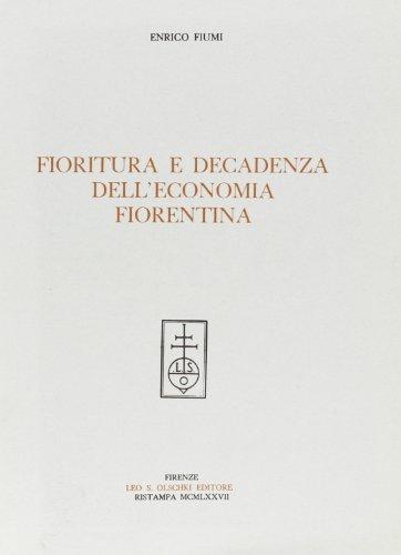 FIORITURA E DECADENZA DELL'ECONOMIA FIORENTINA, Firenze, Olschki, 1977.: FIUMI Enrico.