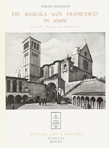 DIE BASILIKA SAN FRANCESCO IN ASSISI. GESTALT, BEDEUTUNG, HERKUNFT.: HERTLEIN Edgar.
