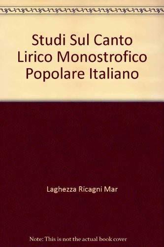 STUDI SUL CANTO LIRICO MONOSTROFICO POPOLARE ITALIANO.: LAGHEZZA RICAGNI Maria.