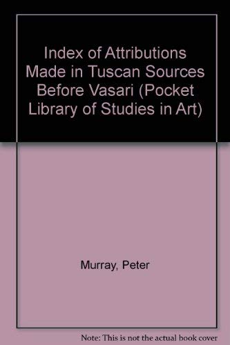 AN INDEX OF ATTRIBUTIONS MADE IN TUSCAN SOURCES BEFORE VASARI.: MURRAY Peter.