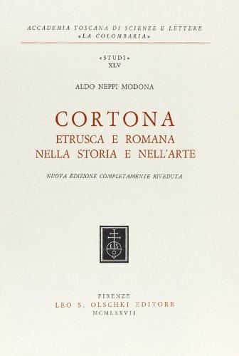 Cortona etrusca e romana nella storia e nell'arte.: Neppi Modona,Aldo.
