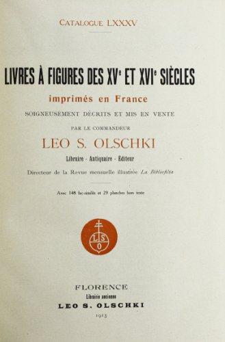LIVRES À FIGURES DES XVe ET XVIe SIÈCLES IMPRIMÉS EN FRANCE. Cat.85.: OLSCHKI ...