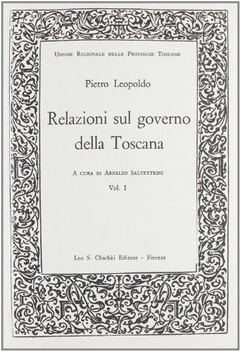 PIETRO LEOPOLDO. RELAZIONI SUL GOVERNO DELLA TOSCANA. Vol. I.