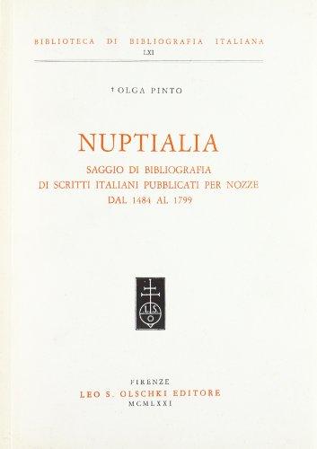 NUPTIALIA. Saggio di bibliografia delle edizioni per nozze dal 1484 al 1799.: PINTO Olga.