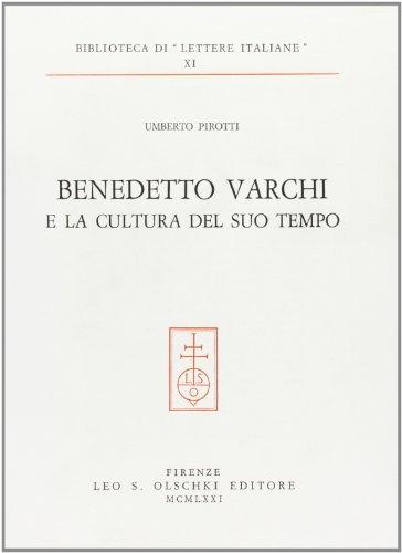 BENEDETTO VARCHI E LA CULTURA DEL SUO TEMPO.: PIROTTI Umberto.