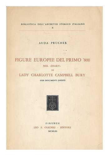 9788822219862: Figure europee del primo '800 nel Diary di Lady Charlotte Campbell Bury : con documenti inediti / Auda Prucher