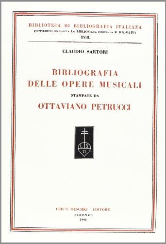BIBLIOGRAFIA DELLE OPERE MUSICALI STAMPATE DA OTTAVIANO PETRUCCI.: SARTORI Claudio.